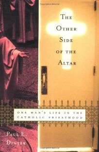 THE OTHER SIDE OF THE ALTAR: One Mans Life in the Catholic Priesthood