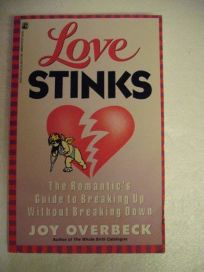 Love Stinks: The Romantics Guide to Breaking Up Without Breaking Down