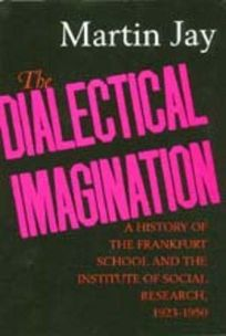 The Dialectical Imagination: A History of the Frankfurt School and the Institute of Social Research