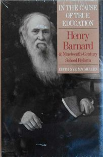 In the Cause of True Education: Henry Barnard and the 19th Century School Reform