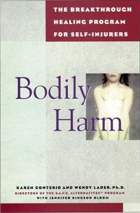 Bodily Harm: The Breakthrough Healing Program for Self-Injurers /