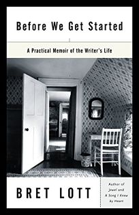 BEFORE WE GET STARTED: A Practical Memoir of the Writers Life