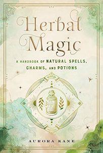 Herbal Magic: A Handbook of Natural Spells