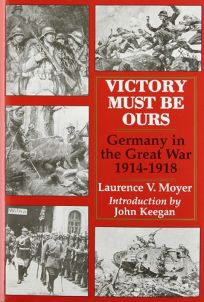 Victory Must Be Ours: Germany in the Great War