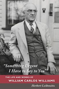 Something Urgent I Have to Say to You: The Life and Works of William Carlos Williams