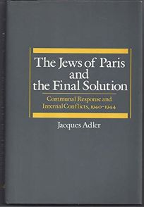 The Jews of Paris and the Final Solution: Communal Response and Internal Conflicts