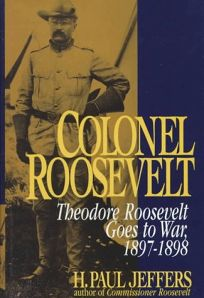 Colonel Roosevelt: Theodore Roosevelt Goes to War
