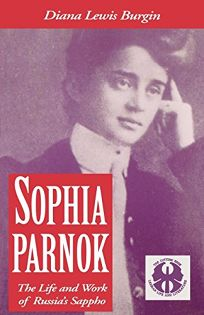 Sophia Parnok: The Life and Work of Russias Sappho