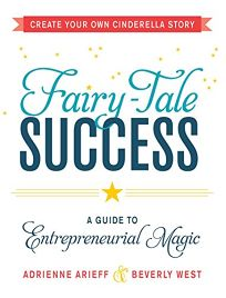 Fairy-Tale Success: A Guide to Entrepreneurial Magic: Create Your Own Cinderella Story