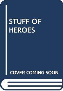 Stuff of Heroes