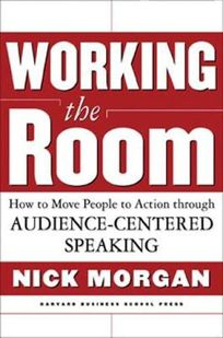 Working the Room: How to Move People to Action Through Audience-Centered Speaking