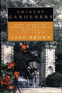 Eminent Gardeners: 2some People of Influence and Their Gardens