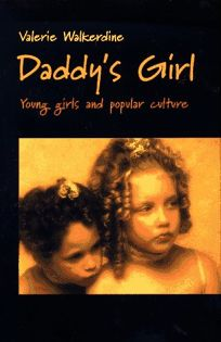 Daddys Girl: Young Girls and Popular Culture
