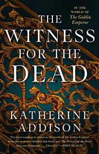 Sci-Fi/Fantasy/Horror Book Review: The Witness for the Dead by Katherine Addison. Tor, $25.99 (240p) ISBN 978-0-7653-8742-4