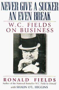 Never Give a Sucker an Even Break: W.C. Fields on Business