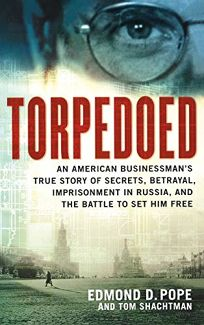 TORPEDOED: An American Businessmans True Story of Secrets