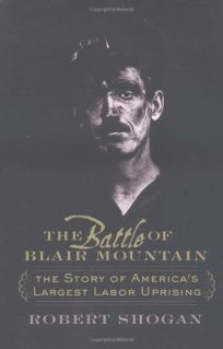 THE BATTLE OF BLAIR MOUNTAIN: The Story of Americas Largest Labor Uprising