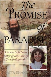 The Promise of Paradise: A Womans Intimate Story of the Perils of Life with Rajneesh