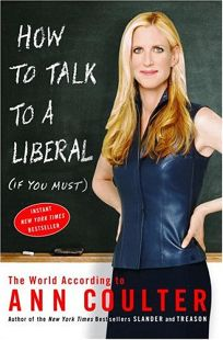 How to Talk to a Liberal If You Must: The World According to Ann Coulter