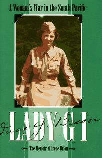 Lady G I: A Womans War in the South Pacific the Memoir of Irene Brion