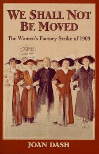 We Shall Not Be Moved: The Womens Factory Strike of 1909