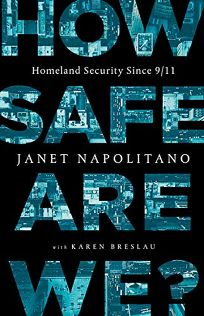 How Safe Are We?: Homeland Security Since 9/11