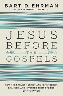 Jesus Before the Gospels: How the Earliest Christians Remembered