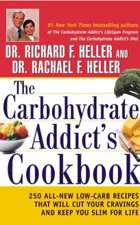 The Carbohydrate Addicts Cookbook: 250 All-New Low-Carb Recipes That Will Cut Your Cravings and Keep You Slim for Life