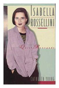 Isabella Rossellini: Quiet Renegade