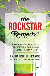 The Rockstar Remedy: A Rock & Roll Doctor's Prescription for Living a Long