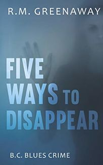 Five Ways to Disappear: B.C. Blues Crime