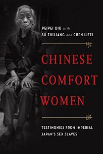Chinese Comfort Women: Testimonies from Imperial Japan's Sex Slaves