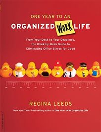 One Year to an Organized Work Life: From Your Desk to Your Deadlines