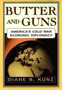 Butter and Guns: Americas Cold War Economic Diplomacy