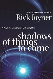 Shadows of Things to Come: A Prophetic Look at Gods Unfolding Plan