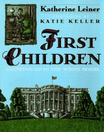 First Children: Growing Up in the White House