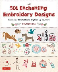 501 Enchanting Embroidery Designs: Irresistible Stitchables to Brighten Up Your Life