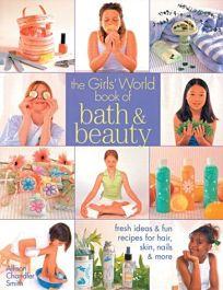 The Girls World Book of Bath & Beauty: Fresh Ideas & Fun Recipes for Hair