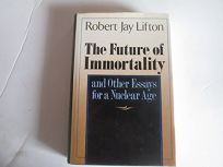 The Future of Immortality and Other Essays for a Nuclear Age