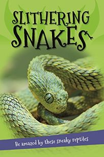 Its All About... Slithering Snakes: Everything You Want to Know about Snakes in One Amazing Book