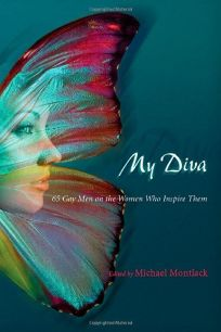 My Diva: 65 Gay Men on the Women Who Inspire Them