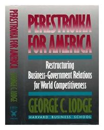 Perestroika for America: Restructuring U.S. Business-Government Relations for Competitiveness in the World Economy