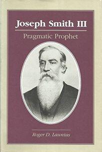 Joseph Smith III: Pragmatic Prophet