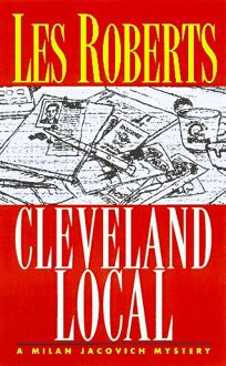 The Cleveland Local: A Cleveland Novel Featuring Milan Jacovich