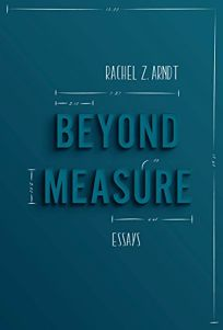 Beyond Measure: Essays