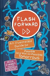 Flash Forward: An Illustrated Guide to Possible and Not So Possible Tomorrows