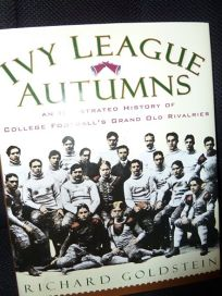 Ivy League Autumns: An Illustrated History of College Footballs Grand Old Rivalries