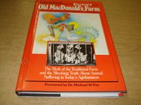 Old MacDonalds Factory Farm: The Myth of the Traditional Farm and the Shocking Truth about Animal Suffering in Todays Agribusiness