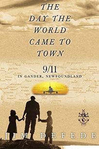THE DAY THE WORLD CAME TO TOWN: 9/11 in Gander