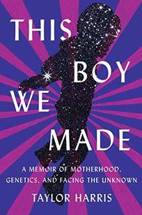 This Boy We Made: A Memoir of Motherhood